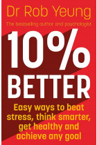 Купити - Книжки - 10% Better. Easy ways to beat stress, think smarter, get healthy and achieve any goal