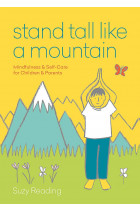 Купити - Книжки - Stand Tall Like a Mountain. Mindfulness and Self-Care for Children and Parents