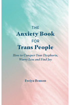 Купити - Книжки - The Anxiety Book for Trans People. How to Conquer Your Dysphoria, Worry Less and Find Joy