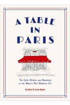 Купити - Книжки - A Table in Paris. The Cafes, Bistros, and Brasseries of the World's Most Romantic City