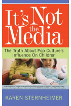 Купити - Книжки - It's Not The Media : The Truth About Pop Culture's Influence On Children