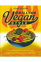Купить - Книги - Grilling Vegan Style : 125 Fired-Up Recipes to Turn Every Bite into a Backyard BBQ