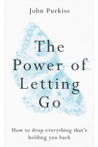 Купити - Книжки - The Power of Letting Go. How to drop everything that's holding you back