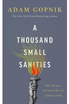 Купити - Книжки - A Thousand Small Sanities. The Moral Adventure of Liberalism