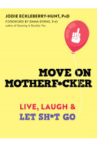 Купити - Книжки - Move on Motherf*cker. Live, Laugh, and Let Sh*t Go