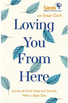 Купити - Книжки - Loving You From Here. Stories of Grief, Hope and Growth When a Baby Dies
