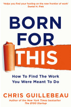 Купити - Книжки - Born for This: How to Find the Work You Were Meant to Do