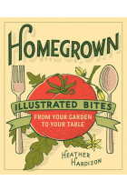 Купить - Книги - Homegrown. Illustrated Bites from Your Garden to Your Table
