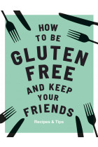 Купить - Книги - How to be Gluten-Free and Keep Your Friends