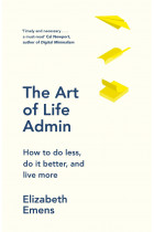 Купити - Книжки - The Art of Life Admin: How To Do Less, Do It Better, and Live More