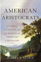 Купити - Книжки - American Aristocrats: A Family, a Fortune, and the Making of American Capitalism