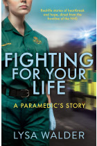 Купити - Книжки - Fighting For Your Life. A Paramedic's Story