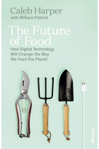 Купити - Книжки - The Future of Food: How Digital Technology Will Change the Way We Feed the Planet