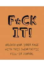 Купити - Книжки - F*ck It! Unleash your inner rage with this sweartastic fill-in journal