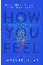 Купити - Книжки - How You Feel. The Story of the Mind as Told by the Body