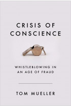 Купити - Книжки - Crisis of Conscience: Whistleblowing in an Age of Fraud