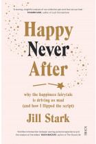 Купити - Книжки - Happy Never After. Why the happiness fairytale is driving us mad (and how I flipped the script)