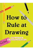 Купити - Книжки - How to Rule at Drawing. 50 Tips and Tricks for Sketching and Doodling