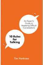 Купити - Книжки - 10 Rules for Talking. An Expert's Guide to Mastering Difficult Conversations