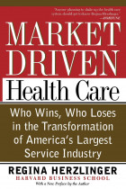 Купить - Книги - Market-Driven Health Care: Who Wins, Who Loses, in the Transformation of America's Largest Service Industry