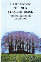 Купить - Книги - The Old Straight Track. Its Mounds, Beacons, Moats, Sites and Mark Stones