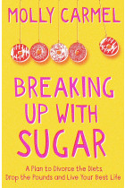 Купити - Книжки - Breaking Up With Sugar. A Plan to Divorce the Diets, Drop the Pounds and Live Your Best Life