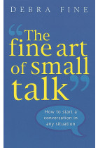 Купить - Книги - The Fine Art of Small Talk. How to Start a Conversation in Any Situation