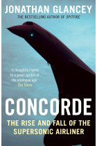 Купити - Книжки - Concorde. The Rise and Fall of the Supersonic Airliner
