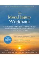 Купити - Книжки - The Moral Injury Workbook. Acceptance and Commitment Therapy Skills for Moving Beyond Shame, Anger, and Trauma to Reclaim Your Values