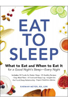 Купити - Книжки - Eat to Sleep: What to Eat and When to Eat It for a Good Night's Sleep-Every Night