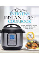 Купить - Книги - The Everyday Instant Pot Cookbook : Recipes and Meal Planning for Every Cook and Every Family