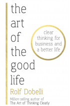 Купити - Книжки - The Art of the Good Life. Clear Thinking for Business and a Better Life