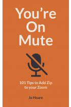 Купить - Книги - You're On Mute. 101 Tips to Add Zip to your Zoom