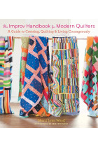 Купити - Книжки - The Improv Handbook for Modern Quilters. A Guide to Creating, Quilting, and Living Courageously