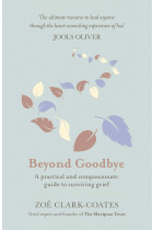 Купити - Книжки - Beyond Goodbye. A Practical and Compassionate Guide to Surviving Grief
