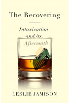 Купити - Книжки - The Recovering: Intoxication and its Aftermath