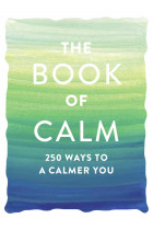 Купити - Книжки - The Book of Calm. 250 Ways to a Calmer You