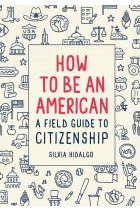 Купить - Книги - How to Be an American: A Field Guide to Citizenship
