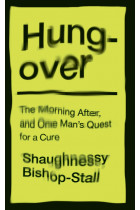 Купити - Книжки - Hungover: A History of the Morning After and One Man's Quest for a Cure