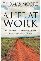 Купити - Книжки - A Life At Work. The Joy of Discovering What You Were Born to Do
