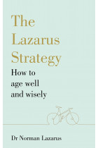 Купити - Книжки - The Lazarus Strategy. How to Age Well and Wisely