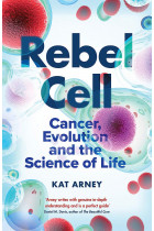 Купити - Книжки - Rebel Cell. Cancer, Evolution and the Science of Life