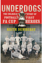 Купити - Книжки - Underdogs. The Unlikely Story of Football's First FA Cup Heroes