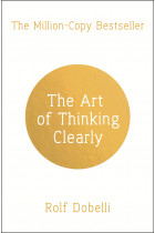 Купити - Книжки - The Art of Thinking Clearly: Better Thinking, Better Decisions