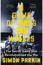 Купити - Книжки - A Game of Birds and Wolves. The Secret Game that Revolutionised the War