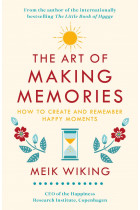 The Art of Making Memories. How to Create and Remember Happy Moments