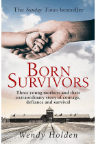 Купити - Книжки - Born Survivors. Three Young Mothers and Their Extraordinary Story of Courage, Defiance, and Survival
