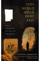 Купити - Книжки - They Would Never Hurt A Fly: War Criminals on Trial in The Hague