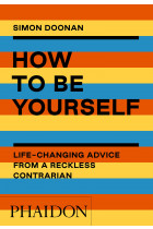 Купити - Книжки - How to Be Yourself: Life-Changing Advice from a Reckless Contrarian