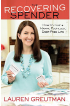 Купити - Книжки - The Recovering Spender : How to Live a Happy, Fulfilled, Debt-Free Life